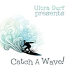 Couverture de l'album Ultra-Surf Presents: Catch a Wave!
