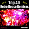 Cover of the album Top 40 Retro House Remixes Volume 1 (Hits from the 70's, 80's, 90's House Remixed)