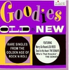 Couverture de l'album Goodies Old Is New: Rare Singles From The Golden Age of Rock and Roll