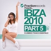Cover of the album Fraction Records Presents... Ibiza 2010 - Part 5