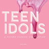 Cover of the album Teen Idols: A Future Classic Compilation