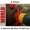 Cover of the album U. Brown's Me Have to Get You (Original)