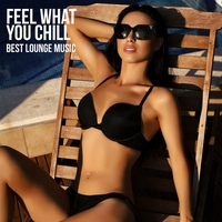 Couverture du titre Feel What You Chill: Best Lounge Music