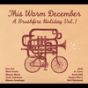 Cover of the album This Warm December: A Brushfire Holiday, Volume 1