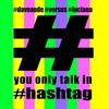 Couverture de l'album You Only Talk in #hashtag - Single