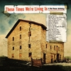 Couverture de l'album These Times We're Living In: A Red House Anthology