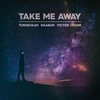 Couverture du titre Take Me Away