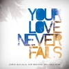 Cover of the album Your Love Never Fails (Live)