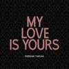 Cover of the track My Love Is Yours