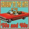 Couverture de l'album Cruisin' to the Hits of the '50s & '60s