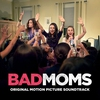 Cover of the album Bad Moms (Original Motion Picture Soundtrack)