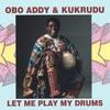 Cover of the album Obo Addy & Kukrudu- Let Me Play My Drums