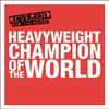 Couverture de l'album Heavyweight Champion of the World - Single