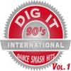 Couverture de l'album Dig It International - 90's Dance Smash Hits, Vol. 1
