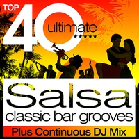 Cover of the track Top 40 Salsa Classic Latin Bar Grooves Plus Continous DJ Mix