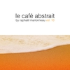 Couverture de l'album Le café abstrait by Raphaël Marionneau, Vol. 10 (Deluxe Edition)