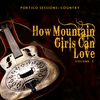 Cover of the album Portico Sessions: Country (How Mountain Girls Can Love), Vol. 3