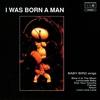 Couverture de l'album I Was Born a Man