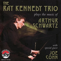 Couverture du titre The Ray Kennedy Trio Plays the Music of Arthur Schwartz (With Special Guest Joe Cohn)