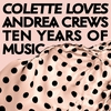 Cover of the album Colette Loves Andrea Crews - Ten Years of Music