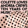 Couverture de l'album Colette Loves Andrea Crews - Ten Years of Music
