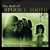 Couverture de l'album The Best of Spooky Tooth - That Was Only Yesterday