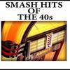 Couverture de l'album Smash Hits of the 40's