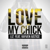 Cover of the album Love My Chick (feat. Rayven Justice) - Single