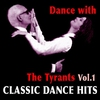 Cover of the album Dance with the Tyrants - Classic Dance Hits, Vol. 1