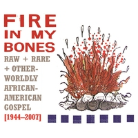 Couverture du titre Fire in My Bones: Raw + Rare + Otherworldly African-American Gospel [1944-2007]