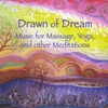 Couverture de l'album Drawn of Dream: Music for Massage, Yoga, and Other Meditations