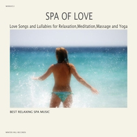Couverture du titre Spa of Love - Love Songs and Lullabies for Relaxation,Meditation,Massage and Yoga