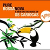 Cover of the album Pure Bossa Nova: Os Cariocas