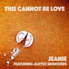 Cover of the album This Cannot Be Love (feat. Aleyce Simmonds) - Single