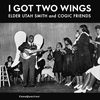 Cover of the album I Got Two Wings - Elder Utah Smith and COGIC Friends