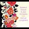 Cover of the album Bodekull Gospel & Jazz Orchestra Meets Samuel Ljungblahd
