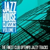 Cover of the album Jazz House Classics, Vol. 1 (The Finest Club Uptempo Jazzy Tracks)