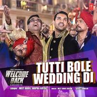 """Couverture du titre Tutti Bole Wedding Di (From """"Welcome Back"""") - Single"""