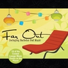 Cover of the album Far Out: Swinging Bachelor Pad Music