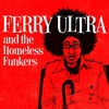 Couverture de l'album Ferry Ultra and the Homeless Funkers