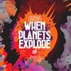 Cover of the album When Planets Explode