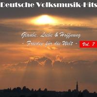 Couverture du titre Deutsche Volksmusik Hits - Glaube, Liebe & Hoffnung: Frieden für die Welt, Vol. 7