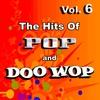 Couverture de l'album The Hits of Pop & Doo Wop, Vol. 6