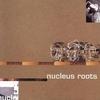Cover of the album Nucleus Roots