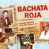 Couverture de l'album Bachata Roja - Acoustic Bachata from the Cabaret Era
