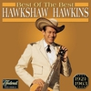 Cover of the album Hawkshaw Hawkins - Best of the Best (1921-1963)