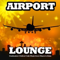 Couverture du titre Airport Lounge (Destination Chillout Cafe Music from Miami to ibiza)