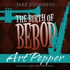 Couverture de l'album Jazz Journeys Presents the Birth of Bebop - Art Pepper