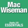 Couverture de l'album Mac Wiseman: Studio 102 Essentials