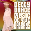 Couverture de l'album Belly Dance Music of the Balkans